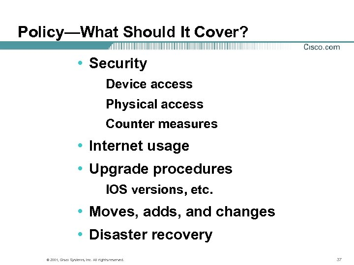 Policy—What Should It Cover? • Security Device access Physical access Counter measures • Internet