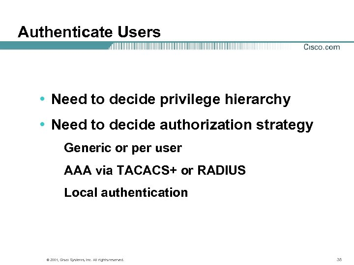 Authenticate Users • Need to decide privilege hierarchy • Need to decide authorization strategy