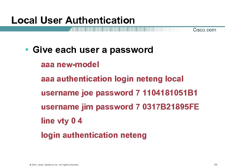 Local User Authentication • Give each user a password aaa new-model aaa authentication login