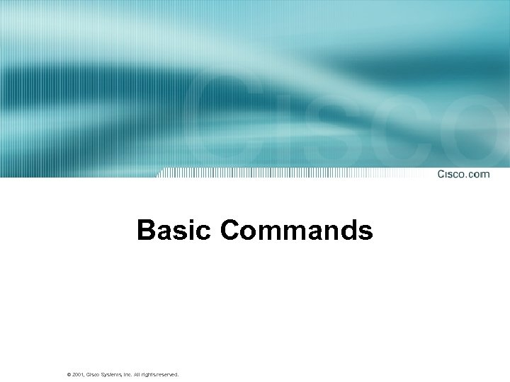 Basic Commands © 2001, Cisco Systems, Inc. All rights reserved.
