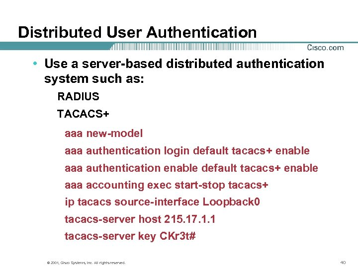 Distributed User Authentication • Use a server-based distributed authentication system such as: RADIUS TACACS+