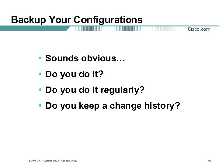 Backup Your Configurations • Sounds obvious… • Do you do it? • Do you
