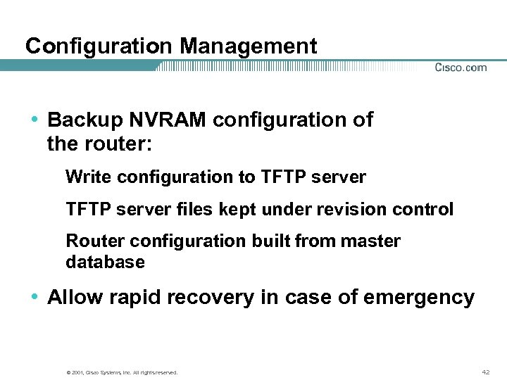 Configuration Management • Backup NVRAM configuration of the router: Write configuration to TFTP server