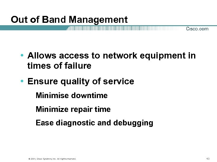 Out of Band Management • Allows access to network equipment in times of failure