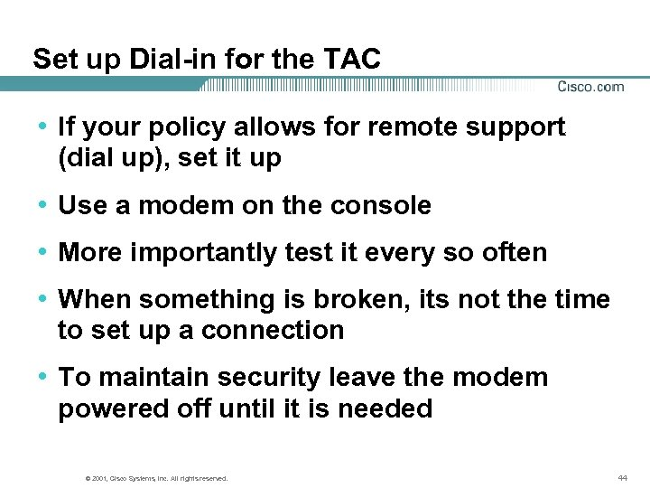 Set up Dial-in for the TAC • If your policy allows for remote support