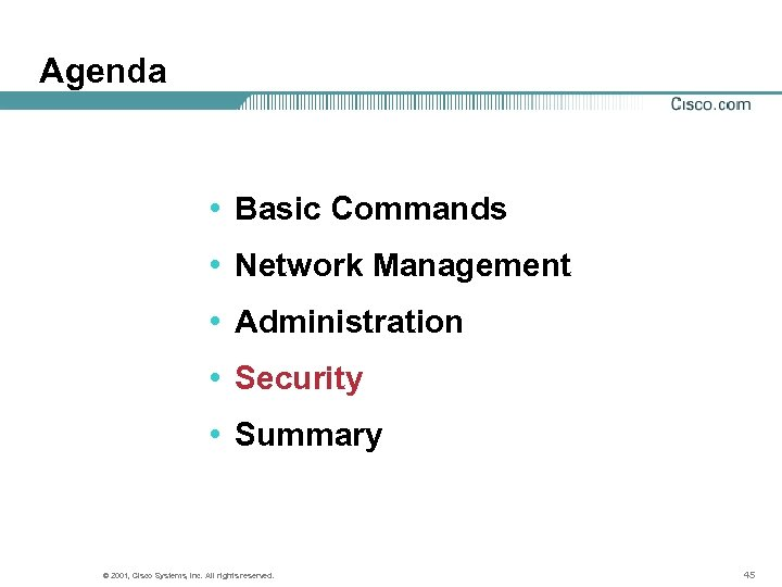 Agenda • Basic Commands • Network Management • Administration • Security • Summary ©