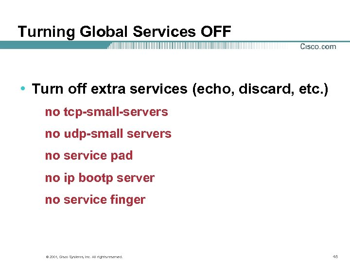Turning Global Services OFF • Turn off extra services (echo, discard, etc. ) no
