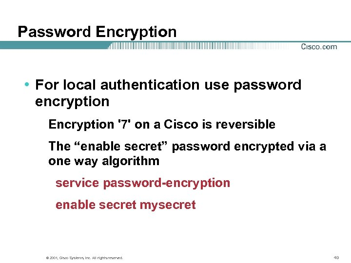 Password Encryption • For local authentication use password encryption Encryption '7' on a Cisco