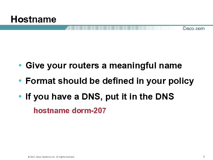 Hostname • Give your routers a meaningful name • Format should be defined in
