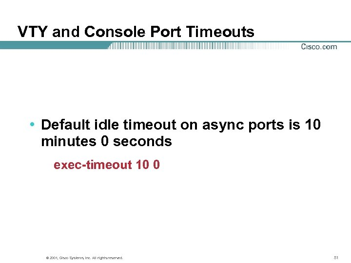 VTY and Console Port Timeouts • Default idle timeout on async ports is 10