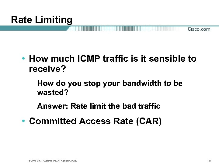 Rate Limiting • How much ICMP traffic is it sensible to receive? How do