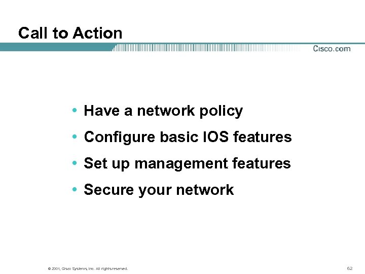 Call to Action • Have a network policy • Configure basic IOS features •