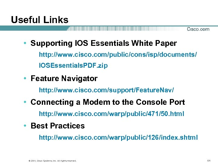 Useful Links • Supporting IOS Essentials White Paper http: //www. cisco. com/public/cons/isp/documents/ IOSEssentials. PDF.