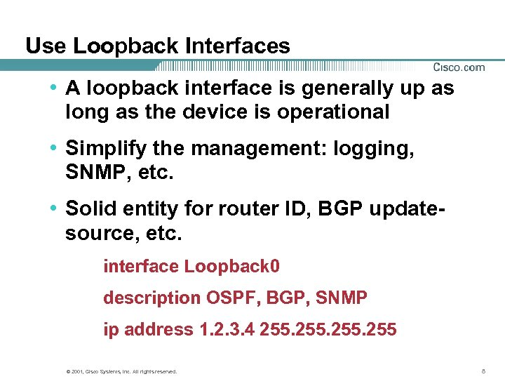 Use Loopback Interfaces • A loopback interface is generally up as long as the