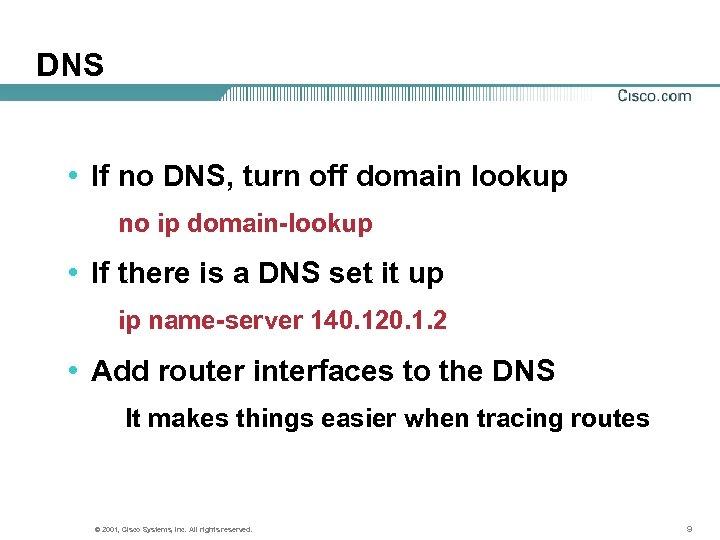 DNS • If no DNS, turn off domain lookup no ip domain-lookup • If