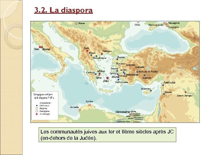 3. 2. La diaspora Les communautés juives aux Ier et IIème siècles après JC