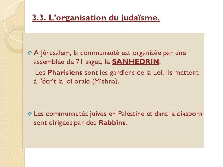 3. 3. L'organisation du judaïsme. v. A Jérusalem, la communauté est organisée par une