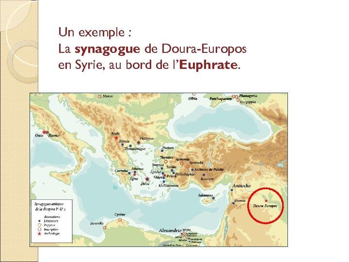 Un exemple : La synagogue de Doura-Europos en Syrie, au bord de l'Euphrate