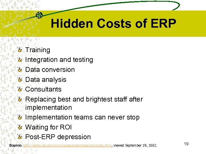 Hidden Costs of ERP Training Integration and testing Data conversion Data analysis Consultants Replacing