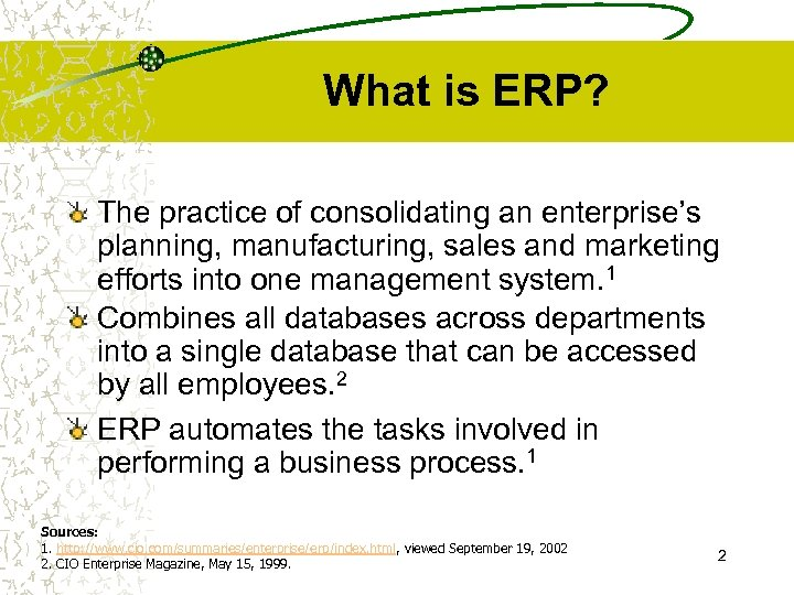 What is ERP? The practice of consolidating an enterprise's planning, manufacturing, sales and marketing