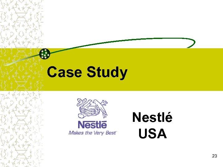 Case Study Nestlé USA 23