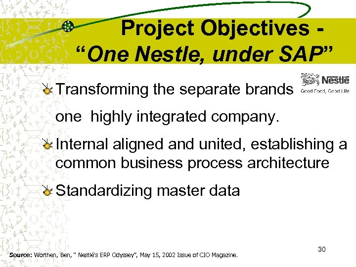 "Project Objectives ""One Nestle, under SAP"" Transforming the separate brands into one highly integrated"