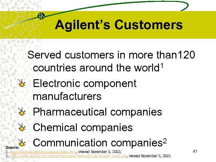 Agilent's Customers Served customers in more than 120 countries around the world 1 Electronic