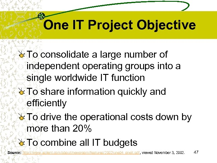 One IT Project Objective To consolidate a large number of independent operating groups into