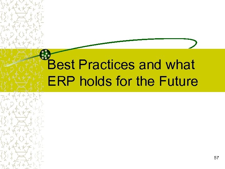 Best Practices and what ERP holds for the Future 57