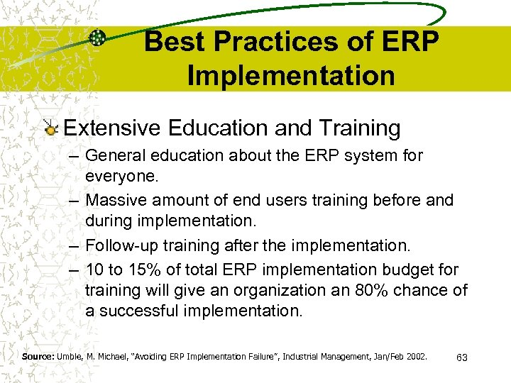 Best Practices of ERP Implementation Extensive Education and Training – General education about the