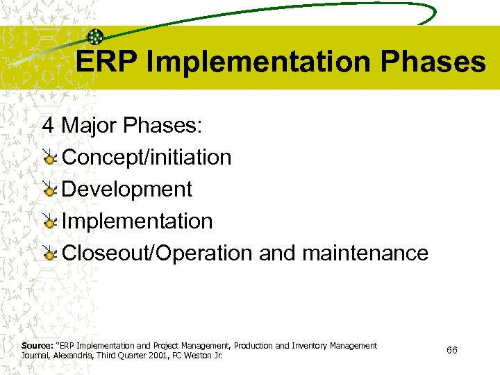 "ERP Implementation Phases 4 Major Phases: Concept/initiation Development Implementation Closeout/Operation and maintenance Source: ""ERP"