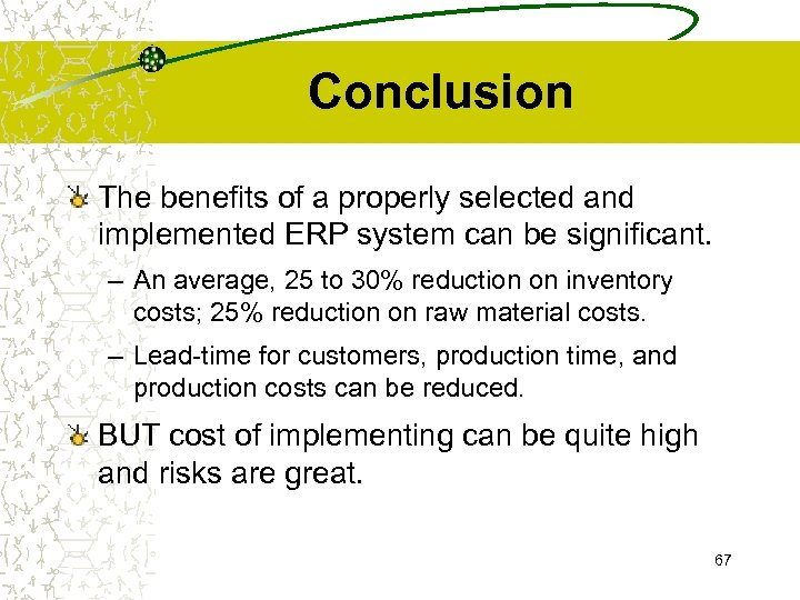 Conclusion The benefits of a properly selected and implemented ERP system can be significant.