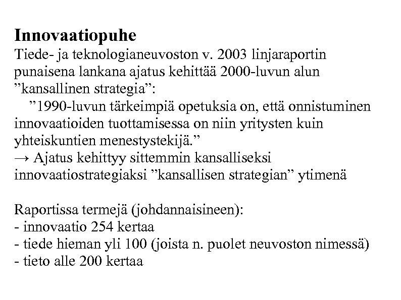 Innovaatiopuhe Tiede- ja teknologianeuvoston v. 2003 linjaraportin punaisena lankana ajatus kehittää 2000 -luvun alun