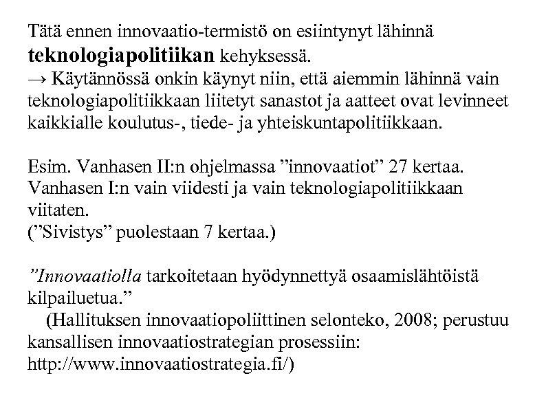 Tätä ennen innovaatio-termistö on esiintynyt lähinnä teknologiapolitiikan kehyksessä. → Käytännössä onkin käynyt niin, että