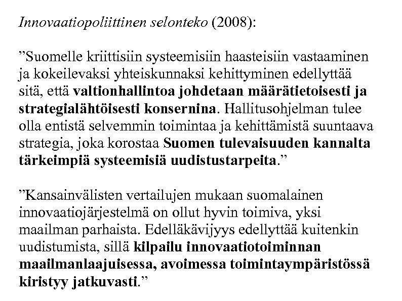 """Innovaatiopoliittinen selonteko (2008): """"Suomelle kriittisiin systeemisiin haasteisiin vastaaminen ja kokeilevaksi yhteiskunnaksi kehittyminen edellyttää sitä,"""