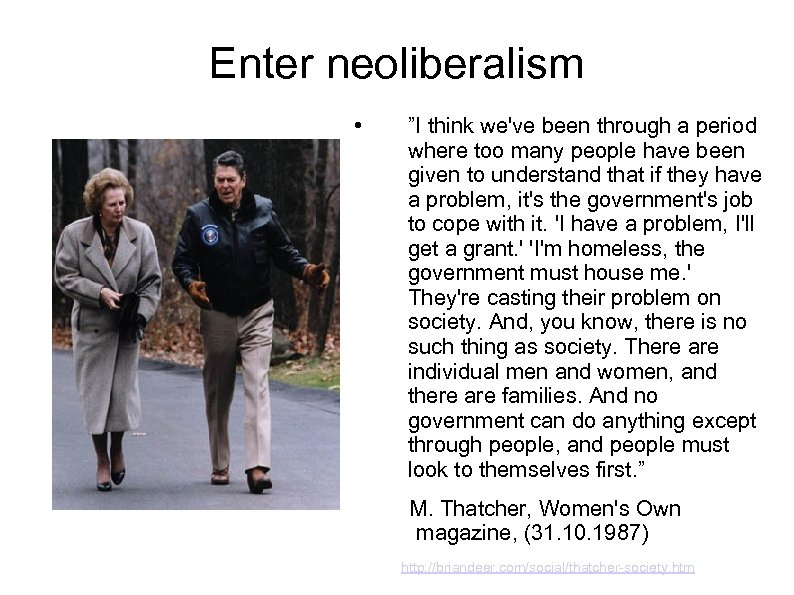 "Enter neoliberalism • ""I think we've been through a period where too many people"