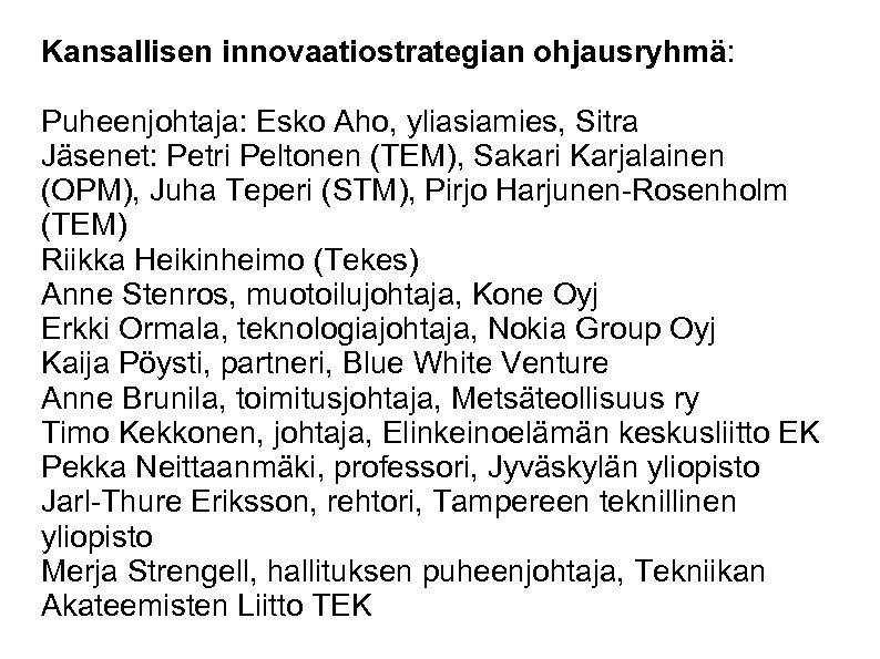 Kansallisen innovaatiostrategian ohjausryhmä: Puheenjohtaja: Esko Aho, yliasiamies, Sitra Jäsenet: Petri Peltonen (TEM), Sakari Karjalainen