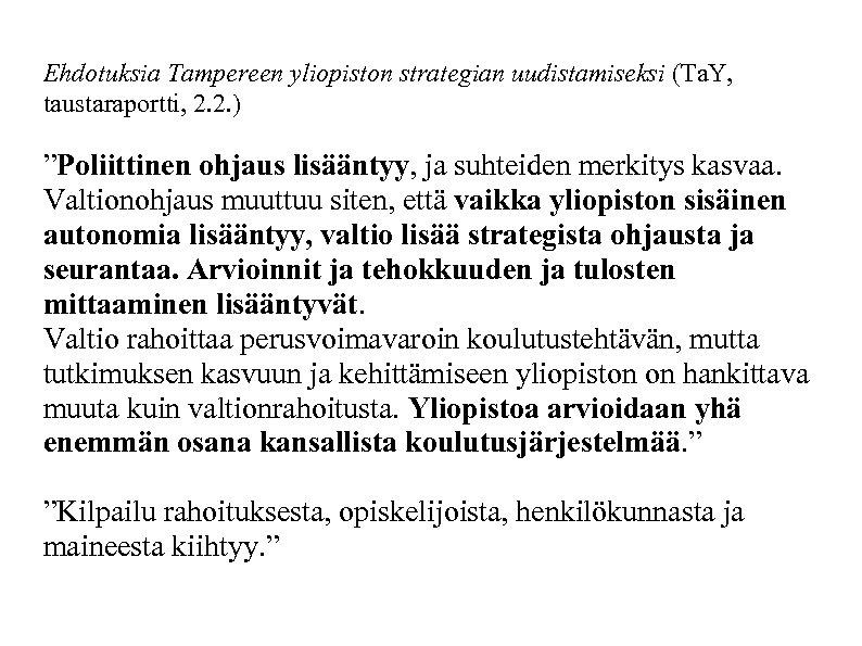 """Ehdotuksia Tampereen yliopiston strategian uudistamiseksi (Ta. Y, taustaraportti, 2. 2. ) """"Poliittinen ohjaus lisääntyy,"""