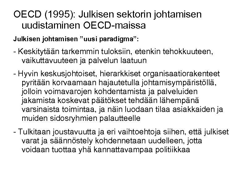 """OECD (1995): Julkisen sektorin johtamisen uudistaminen OECD-maissa Julkisen johtamisen """"uusi paradigma"""": - Keskitytään tarkemmin"""