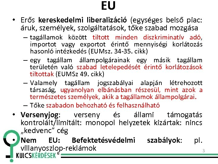 EU • Erős kereskedelmi liberalizáció (egységes belső piac: áruk, személyek, szolgáltatások, tőke szabad mozgása