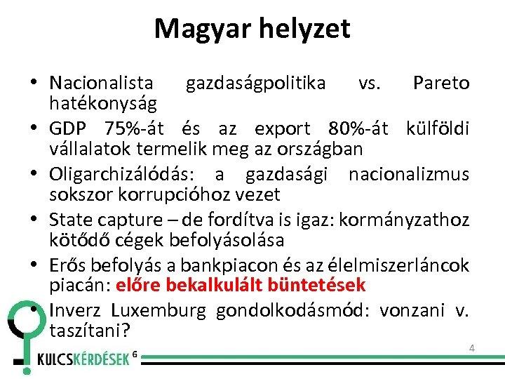 Magyar helyzet • Nacionalista gazdaságpolitika vs. Pareto hatékonyság • GDP 75%-át és az export