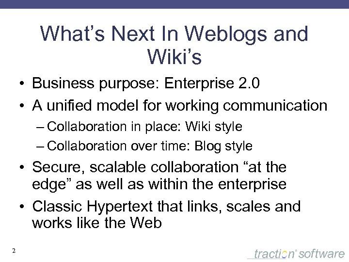 What's Next In Weblogs and Wiki's • Business purpose: Enterprise 2. 0 • A