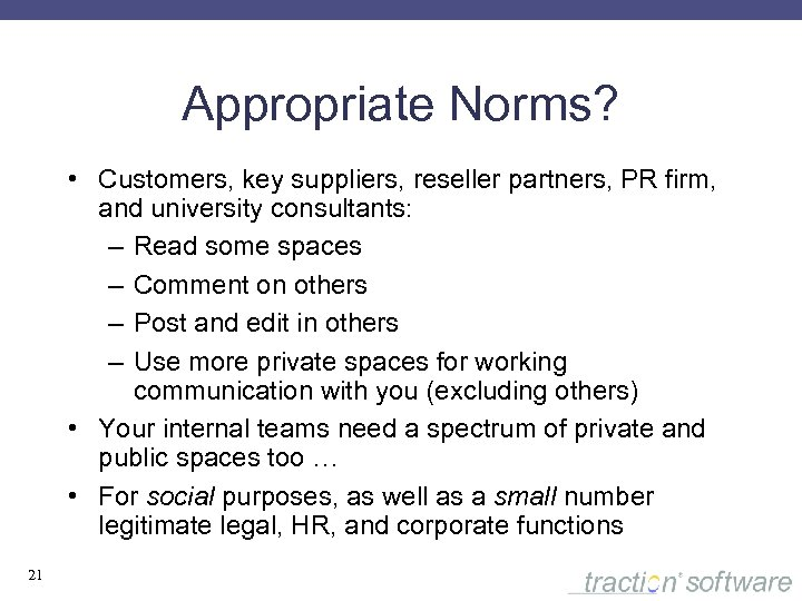 Appropriate Norms? • Customers, key suppliers, reseller partners, PR firm, and university consultants: –