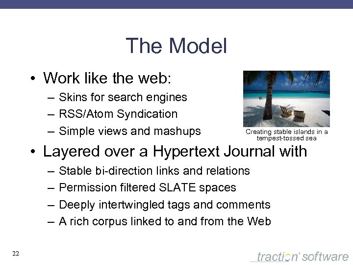 The Model • Work like the web: – Skins for search engines – RSS/Atom
