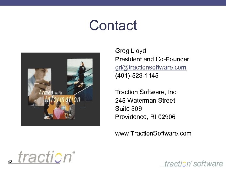 Contact Greg Lloyd President and Co-Founder grl@tractionsoftware. com (401)-528 -1145 Traction Software, Inc. 245