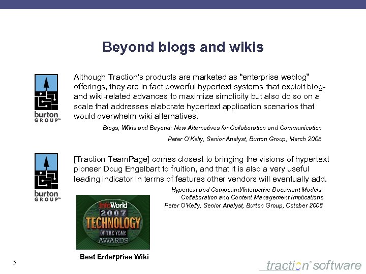 "Beyond blogs and wikis Although Traction's products are marketed as ""enterprise weblog"" offerings, they"
