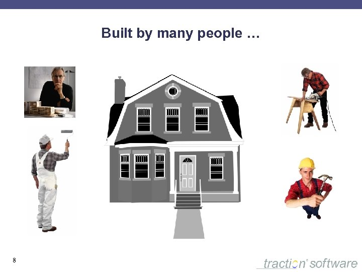 Built by many people … 8