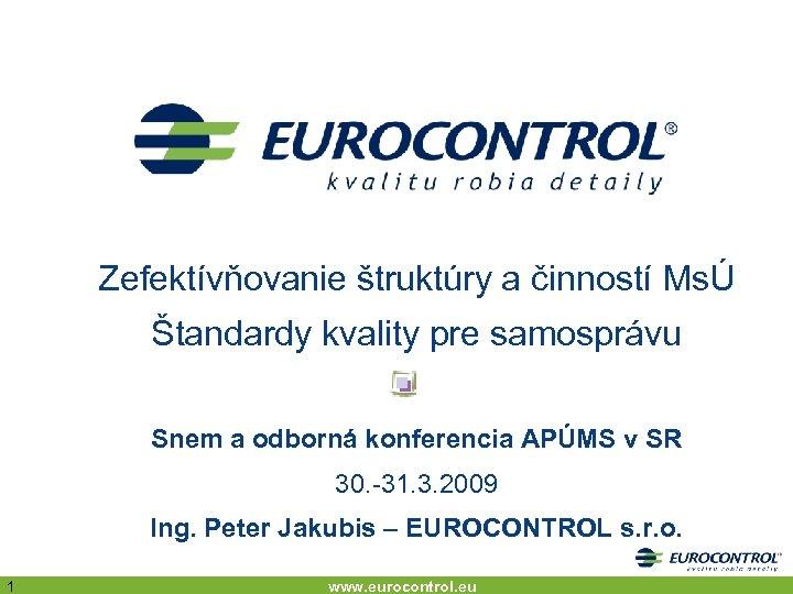 Zefektívňovanie štruktúry a činností MsÚ Štandardy kvality pre samosprávu Snem a odborná konferencia APÚMS