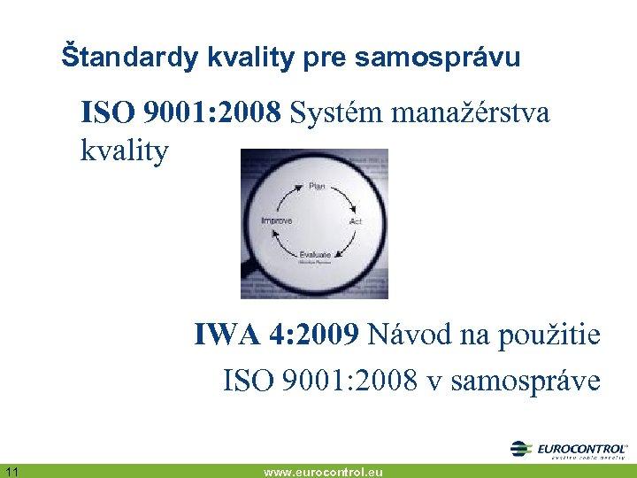 Štandardy kvality pre samosprávu ISO 9001: 2008 Systém manažérstva kvality IWA 4: 2009 Návod
