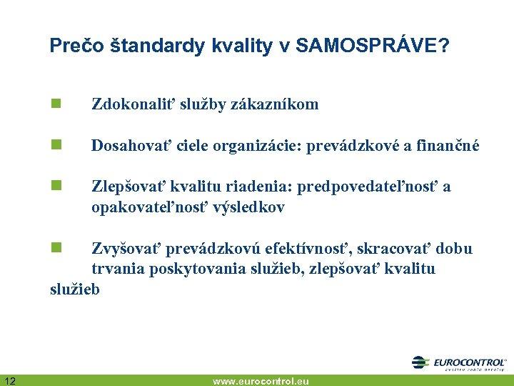 Prečo štandardy kvality v SAMOSPRÁVE? n Zdokonaliť služby zákazníkom n Dosahovať ciele organizácie: prevádzkové